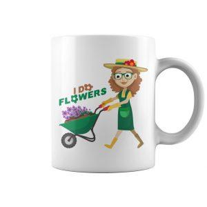 I Do Flowers Coffee Mug