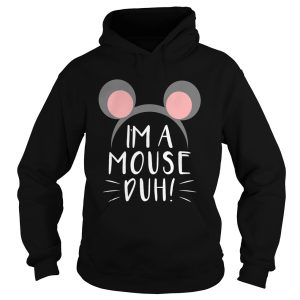 I'm A Mouse Duh Hoodie