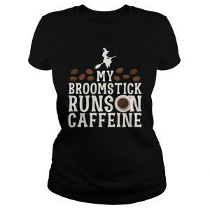My Broomstick Runs On Caffeine