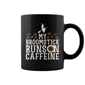 My Broomstick Runs On Caffeine Coffee Mug