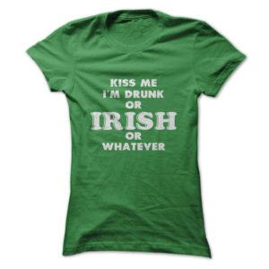 Kiss Me I'm Drunk Or Irish